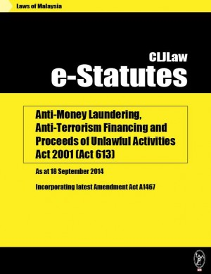 Anti-Money Laundering, Anti-Terrorism Financing and Proceeds of Unlawful Activities Act 2001 (Act 613) - As at 18 September 2014 - Incorporating latest Amendment Act A1467 by CLJ-Publication from Current Law Journal in Law category
