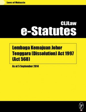 Lembaga Kemajuan Johor Tenggara (Dissolution) Act 1997 (Act 568) - As at 5 September 2014 by CLJ-Publication from Current Law Journal in Law category