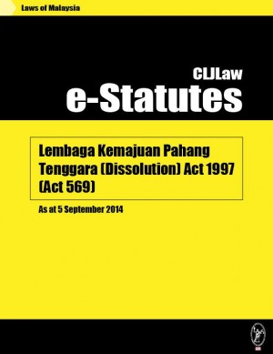 Lembaga Kemajuan Pahang Tenggara (Dissolution) Act 1997 (Act 569) - As at 5 September 2014 by CLJ-Publication from Current Law Journal in Law category