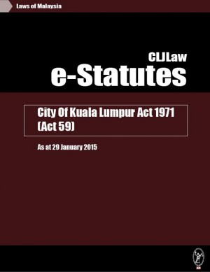 City Of Kuala Lumpur Act 1971 (Act 59) - As at 29 January 2015 by CLJ-Publication from Current Law Journal in Law category