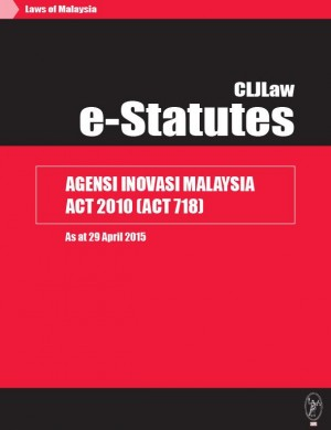 Agensi Inovasi Malaysia Act 2010 (Act 718) - As at 29 April 2015 by CLJ-Publication from Current Law Journal in Law category