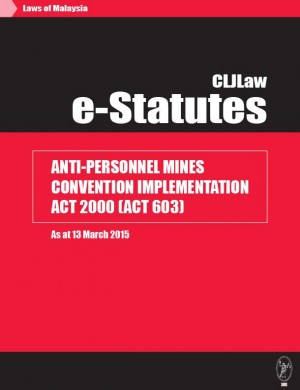 Anti-Personnel Mines Convention Implementation Act 2000 (Act 603)  - As at 13 March 2015 by CLJ-Publication from Current Law Journal in Law category