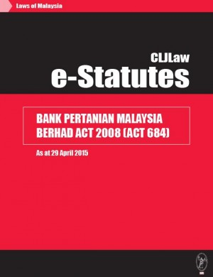 Bank Pertanian Malaysia Berhad Act 2008 (Act 684) - As At 29 April 2015 by CLJ-Publication from Current Law Journal in Law category