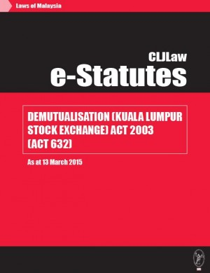 Demutualisation (Kuala Lumpur Stock Exchange) Act 2003 (Act 632)  - As at 13 March 2015 by CLJ-Publication from Current Law Journal in Law category