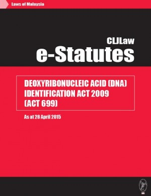 Deoxyribonucleic Acid (DNA) Identification Act 2009 (Act 699) - As at 28 April 2015 by CLJ-Publication from Current Law Journal in Law category