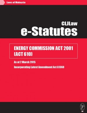Energy Commission Act 2001 (Act 610) - As at 2 March 2015 - Incorporating latest Amendment Act A1368 by CLJ-Publication from Current Law Journal in Law category