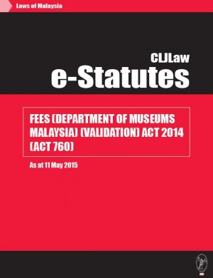 Fees (Department of Museums Malaysia) (Validation) Act 2014 (Act 760) - As at 11 May 2015 by CLJ-Publication from Current Law Journal in Law category