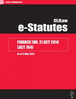 Finance (No. 2) Act 2014 (Act 764) - As at 11 May 2015 by CLJ-Publication from Current Law Journal in Law category