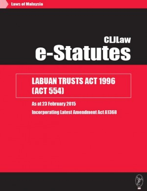 Labuan Trusts Act 1996 (Act 554) - As at 23 February 2015 - Incorporating latest Amendment Act A1368 by CLJ-Publication from Current Law Journal in Law category