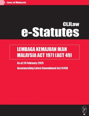Lembaga Kemajuan Ikan Malaysia Act 1971 (Act 49) - As at 24 February 2015 - Incorporating latest Amendment Act A1416 by CLJ-Publication from Current Law Journal in Law category