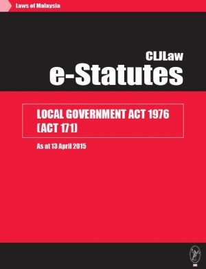 Local Government Act 1976 (Act 171) - As at 13 April 2015 by CLJ-Publication from Current Law Journal in Law category