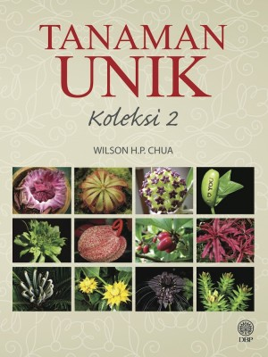 Tanaman Unik Koleksi 2 by Wilson H.P. Chua from Dewan Bahasa dan Pustaka in General Academics category