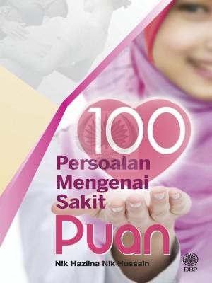 100 Persoalan Mengenai Sakit Puan by Nik Hazlina Nik Hussain from Dewan Bahasa dan Pustaka in General Academics category