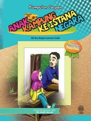 Kumpulan Cerpen: Anak Kampung Ke Istana Negara by Siti Nur Balqis Syamsul Zaidi from  in  category