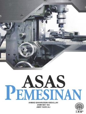 Asas Pemesinan by Ahmad Baharuddin Abdullah, Zaini Mat Isa, Amir Yazid Ali from Dewan Bahasa dan Pustaka in Engineering & IT category