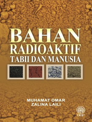 Bahan Radioaktif Tabii dan Manusia by Muhamat Omar, Zalina Laili from Dewan Bahasa dan Pustaka in General Academics category