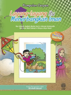 Layang-layang itu Menerbangkan Iman by Nur Aliyah Aqilah Mohd Azri, Akmal Aminudin, Nur Anis Mat Dahari, Erisya Alya Hezri from Dewan Bahasa dan Pustaka in General Novel category