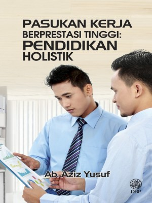 Pasukan Kerja Berprestasi Tinggi : Pendekatan Holistik by Ab. Aziz Yusof from Dewan Bahasa dan Pustaka in General Academics category