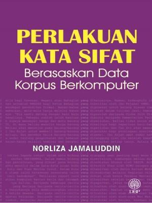 Perlakuan Kata Sifat : Berasaskan Data Korpus Berkomputer