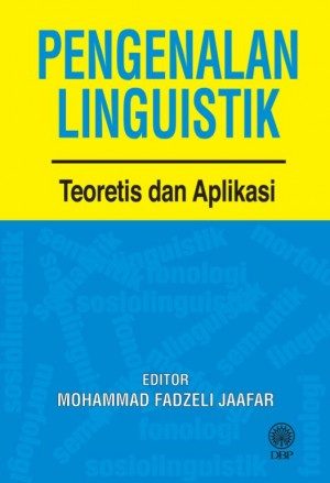 Pengenalan Linguistik: Teori dan Aplikasi by Mohammad Fadzeli Jaafar from Dewan Bahasa dan Pustaka in General Academics category