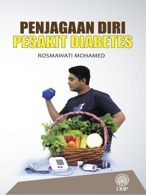 Penjagaan Diri Pesakit Diabetes by Rosmawati Mohamed from Dewan Bahasa dan Pustaka in General Academics category
