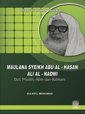 Biografi Tokoh Dakwah: Maulana Syeikh Abu Al-Hasan Ali Al-Nadwi - Da'I, Muslih, Alim dan Rabbani by Zulkifli Mohamad from Dewan Bahasa dan Pustaka in General Academics category