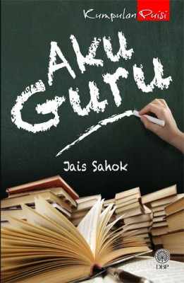 Aku Guru (Kumpulan Puisi) by Jais Sahok from Dewan Bahasa dan Pustaka in General Academics category