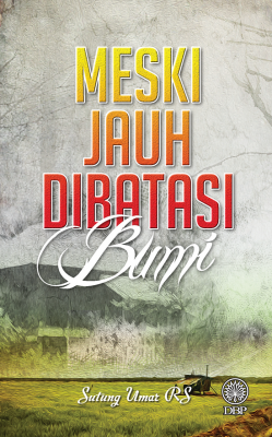 Meski Jauh Dibatasi Bumi by Sutung Umar R. S. from Dewan Bahasa dan Pustaka in General Academics category