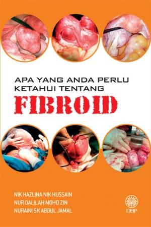 Apa Yang Perlu Anda Ketahui Tentang Fibroid by Nik Hazlina Nik Hussain, Nur Dalilah Mohd Zin, Nuraini Sk Abdul Jamal from  in  category