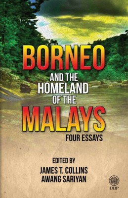 Borneo and The Homeland of the Malays | Four Essays by Edited by: James T. Colllins, Awang Sariyan from Dewan Bahasa dan Pustaka in General Novel category