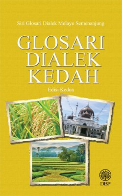 Glosari Dialek Kedah Edisi Kedua by DBP from Dewan Bahasa dan Pustaka in General Academics category
