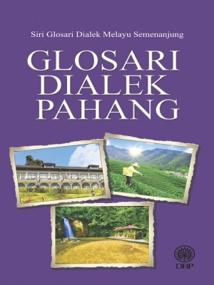 Glosari Dialek Pahang by DBP from Dewan Bahasa dan Pustaka in General Academics category