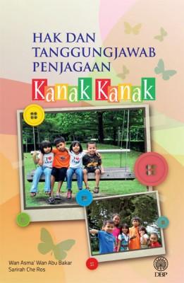 Hak & Tanggungjawab Penjagaan Kanak-kanak by Wan Asma' Wan Abu Bakar, Sarirah Che Ros from Dewan Bahasa dan Pustaka in General Academics category