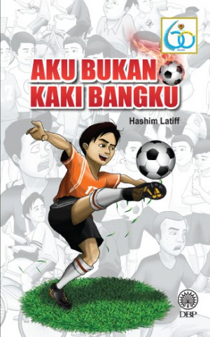 Aku Bukan Kaki Bangku by Hashim Latiff from Dewan Bahasa dan Pustaka in General Novel category