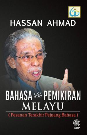 Bahasa Dan Pemikiran Melayu (Pesanan Terakhir Pejuang Bangsa) by Hassan Ahmad from Dewan Bahasa dan Pustaka in General Novel category