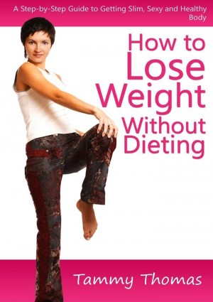 How to Lose Weight Without Dieting by Tammy Thomas from eBookIt.com in Family & Health category