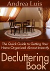 Decluttering Book: The Quick Guide to Getting Your Home Organized Almost Instant by Andrea Luis from eBookIt.com in Home Deco category