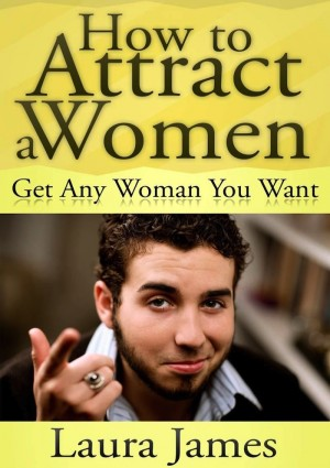 How to Attract a Women by Laura James from eBookIt.com in Romance category