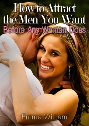 How to Attract the Men You Want by Emma William from eBookIt.com in Romance category