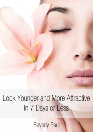 Look Younger and More Attractive In 7 Days or Less by Beverly Paul from eBookIt.com in Family & Health category