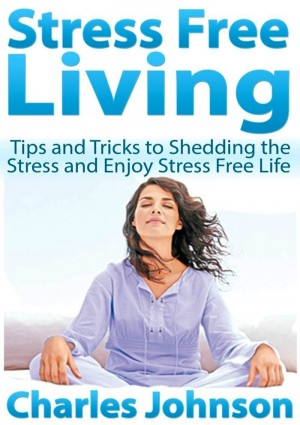 Stress Free Living by Charles Johnson from eBookIt.com in Motivation category