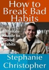 How to Break Bad Habits by Stephanie Christopher from  in  category