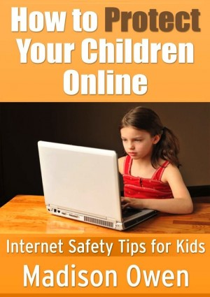 How to Protect Your Children Online by Madison Owen from eBookIt.com in Family & Health category