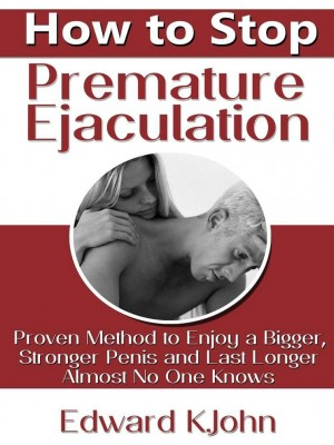 How to Stop Premature Ejaculation by Edward K.John from eBookIt.com in Family & Health category