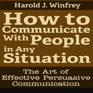 How to Communicate With People in Any Situation by Harold J. Winfrey from eBookIt.com in Motivation category