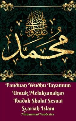 Panduan Wudhu Tayamum Untuk Melaksanakan Ibadah Shalat Sesuai Syariah Islam