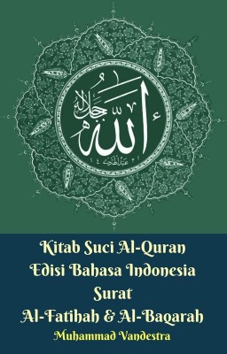 Kitab Suci Al-Quran Edisi Bahasa Indonesia Surat Al-Fatihah & Al-Baqarah by Muhammad Vandestra from Dragon Promedia in Islam category