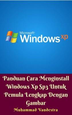 Panduan Cara Menginstall Windows Xp Sp3 Untuk Pemula Lengkap Dengan Gambar by Muhammad Vandestra from Dragon Promedia in Science category