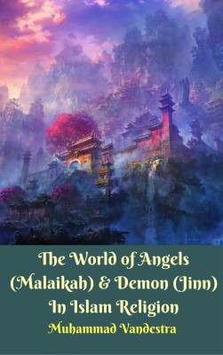 The World of Angels (Malaikah) & Demon (Jinn) In Islam Religion by Muhammad Vandestra from Dragon Promedia in Christianity category