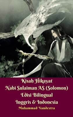 Kisah Hikayat Nabi Sulaiman AS (Solomon) Edisi Bilingual Inggris & Indonesia by Muhammad Vandestra from Dragon Promedia in Islam category
